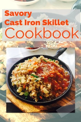 Savory Cast Iron Skillet Cookbook: Healthy, Delicious One Skillet Recipes by Katherine Cliff