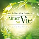 Aimer sa Vie : L'art de vibrer à son plein potentiel | Marc Babin,Sylvie Goudreau