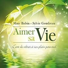 Aimer sa Vie : L'art de vibrer à son plein potentiel | Livre audio Auteur(s) : Marc Babin, Sylvie Goudreau Narrateur(s) : Marc Babin, Sylvie Goudreau