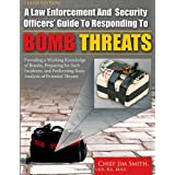 A Law Enforcement and Security Officers' Guide to Responding to Bomb Threats: Providing a Working Knowledge of...