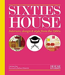 House & Garden Sixties House: Interiors, design & style from the 1960s from Conran