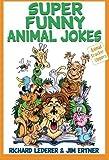 img - for Super Funny Animal Jokes (Animal Cracker Uppers) by Lederer, Richard, Ertner, Jim (2011) Paperback book / textbook / text book