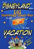 img - for The Disneyland Book: 101 Surprisingly Simple Ways to Add Wow! To Your Vacation: An Unauthorized Guide book / textbook / text book