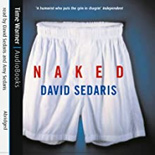 Naked (       ABRIDGED) by David Sedaris Narrated by David Sedaris, Amy Sedaris