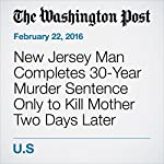 New Jersey Man Completes 30-Year Murder Sentence Only to Kill Mother Two Days Later | Yanan Wang