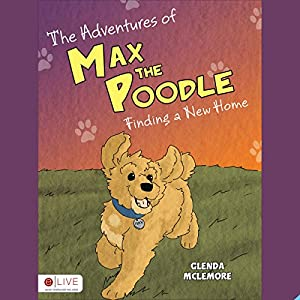 The Adventures of Max the Poodle: Finding a New Home Audiobook