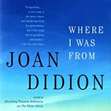 Where I Was From (       UNABRIDGED) by Joan Didion Narrated by Gabrielle De Cuir