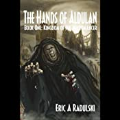 Kingdom of the Necromancer: The Hands of Aldulan - Book 1 | [Eric A. Radulski]