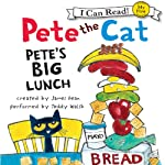 Pete the Cat: Pete's Big Lunch (       UNABRIDGED) by James Dean Narrated by Teddy Walsh