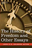 The History of Freedom and Other Essays by John E.E. Dalberg Acton