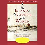 The Island at the Center of the World: The Epic Story of Dutch Manhattan | Russell Shorto