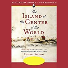 The Island at the Center of the World: The Epic Story of Dutch Manhattan (       UNABRIDGED) by Russell Shorto Narrated by L.J. Ganser