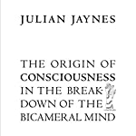 The Origin of Consciousness in the Breakdown of the Bicameral Mind | Julian Jaynes