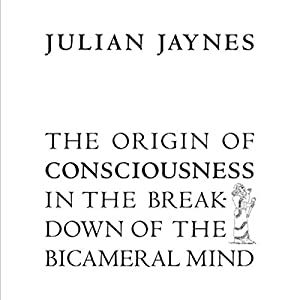 The Origin of Consciousness in the Breakdown of the Bicameral Mind Audiobook