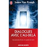 Dialogues avec l&#39;au-del - Les preuves d&#39;une vie aprs la mortpar James Van Praagh