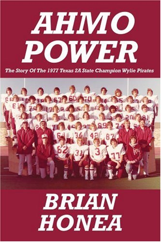 Ahmo Power: The Story of the 1977 Texas 2a State Champion Wylie Pirates