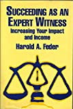 img - for Succeeding As an Expert Witness: Increasing Your Impact and Income book / textbook / text book