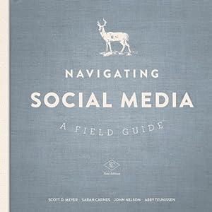 Navigating Social Media: A Field Guide | [Scott Meyer, Sarah Carnes, John Nelson, Abby Teunissen]