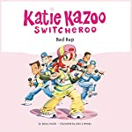 Bad Rap: Katie Kazoo, Switcheroo #16 | Nancy Krulik
