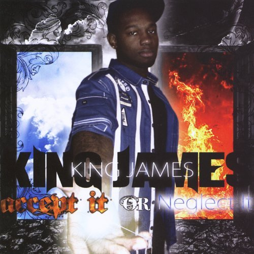 Accept It Or Neglect It by King James (2014-08-03)