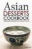 Asian Desserts Cookbook - Finger-licking Good Asian Dessert Recipes: Unique Asian Desserts