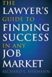 img - for The Lawyer's Guide to Finding Success in Any Job Market book / textbook / text book