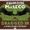 Something the Cat Dragged In: A Pete and Helen Shandy Mystery, Book 4 (       UNABRIDGED) by Charlotte MacLeod Narrated by John McLain