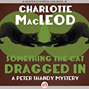Something the Cat Dragged In: A Pete and Helen Shandy Mystery, Book 4 | Charlotte MacLeod