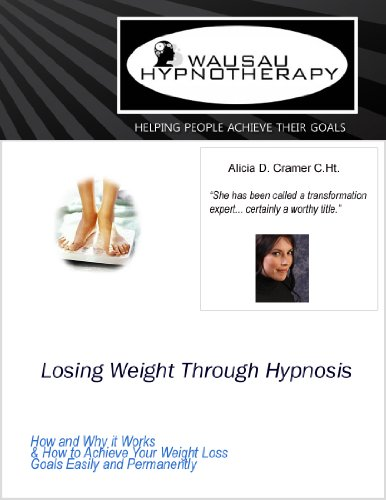 Losing Weight Through Hypnosis: How and Why it Works & How to Achieve Your Weight Loss Goals Easily and Permanently