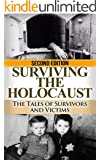 Surviving the Holocaust: The Tales of Survivors and Victims (Auschwitz, Holocaust, Survivor story, Jewish, Concentration Camps, Eyewitness account, Nazi Book 1)