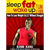 Sleep Fat Wake Up Thin: How To Lose Weight FAST Without Struggle ~ Kenn Kihiu