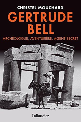 Gertrude Bell- Archéologue, Aventurière, Agent secret