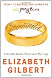 Committed: A Sceptic Makes Peace With Marriage (1408805766) by Elizabeth Gilbert