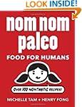 Nom Nom Paleo: Food for Humans: Over...