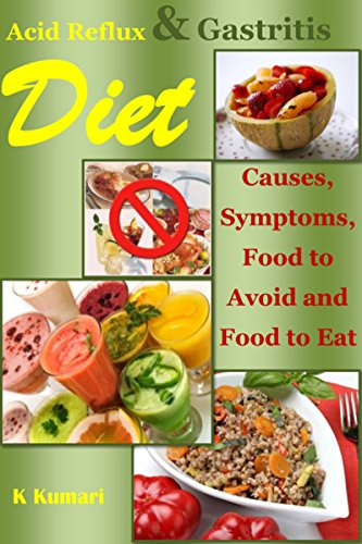 Acid Reflux Diet: Causes, Symptoms, Food to Avoid and Food to Eat (acid alkaline diet.acid reflux cookbook,acid reflux cure,gastritis diet,gerd diet,gerd Recipe,gerd cure,gastroparesis) by K Kumari