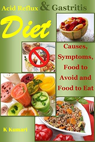 Acid Reflux Diet: Causes, Symptoms, Food to Avoid and Food to Eat (acid alkaline diet.acid reflux cookbook,acid reflux cure,gastritis diet,gerd diet,gerd Recipe,gerd cure,gastroparesis) by K Kumari