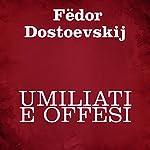 Umiliati e offesi | Fëdor Dostoevskij