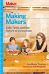 Making Makers: Kids, Tools, and the F...