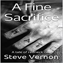 A Fine Sacrifice: A Tale of Redneck Noir Audiobook by Steve Vernon Narrated by Brandon Woodall