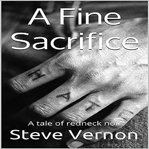 A Fine Sacrifice: A Tale of Redneck Noir Hörbuch von Steve Vernon Gesprochen von: Brandon Woodall