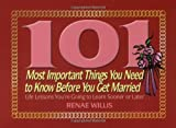 img - for 101 Most Important Things You Need to Know Before You Get Married: Life Lessons You're Going to Learn Sooner or Later... book / textbook / text book