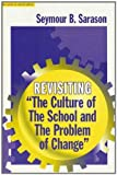 img - for By Seymour Sarason - Revisiting The Culture of the School and the Problem of Change: 1st (first) Edition book / textbook / text book