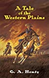 A Tale of the Western Plains (Dover Children's Classics) (0486452611) by Henty, G. A.