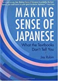 Image of Making Sense of Japanese: What the Textbooks Don't Tell You (Power Japanese Series) (Kodansha's Children's Classics)