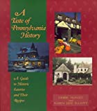 img - for A Taste of Pennsylvania History: A Guide to Historic Eateries and Their Recipes (Taste of History Series) book / textbook / text book