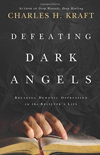 Defeating Dark Angels: Breaking Demonic Oppression in the Believer's Life Paperback November 15, 2011, by Charles H. Kraft