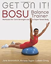 Get Back in Shape - Get On It!: BOSU Balance Trainer Workouts for Core Strength and a Super Toned Body