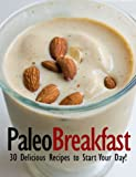 Paleo Breakfast - 30 Delicious Recipes to Start Your Day!