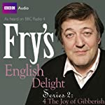 Fry's English Delight: Series 2 - The Joy of Gibberish  by Stephen Fry Narrated by Stephen Fry