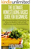 Homesteading: Guide For Beginners - The Homesteading Essentials on How to Build a Life of Self Sufficiency & Sustainability (Self sustainability, sustainable ... urban gardening) (English Edition)